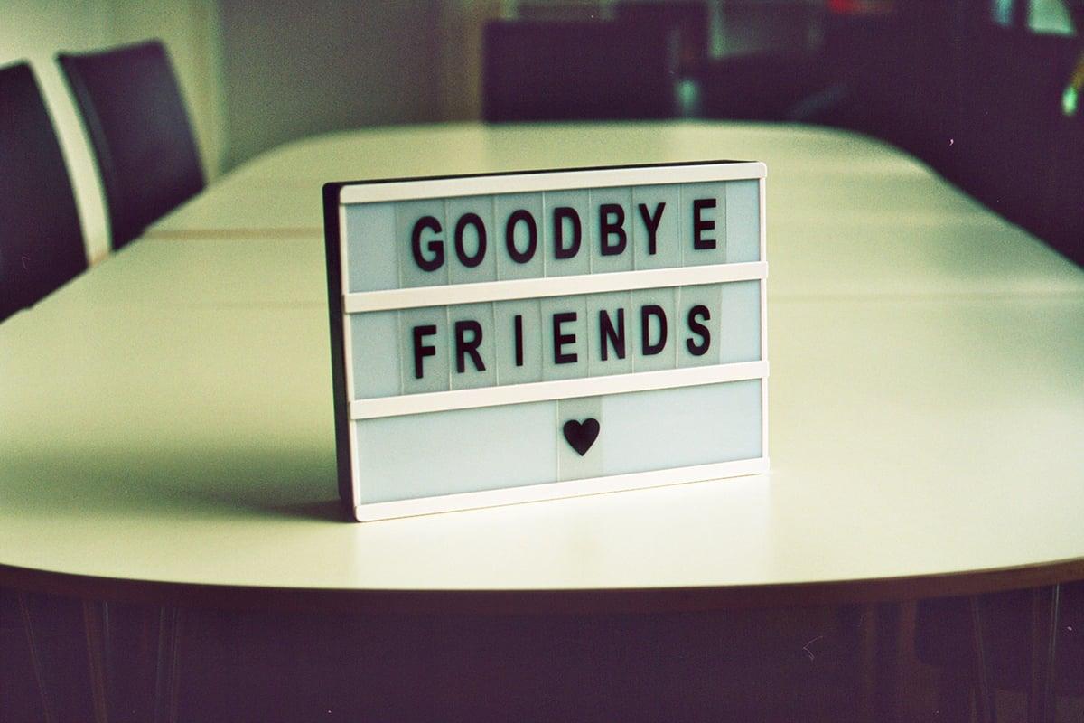 Goodbye Friends jan-tinneberg-gJJhG4gM7NA-unsplash