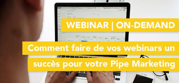 On-Demand Webinar - Comment faire de vos webinars un succès pour votre pipeline marketing